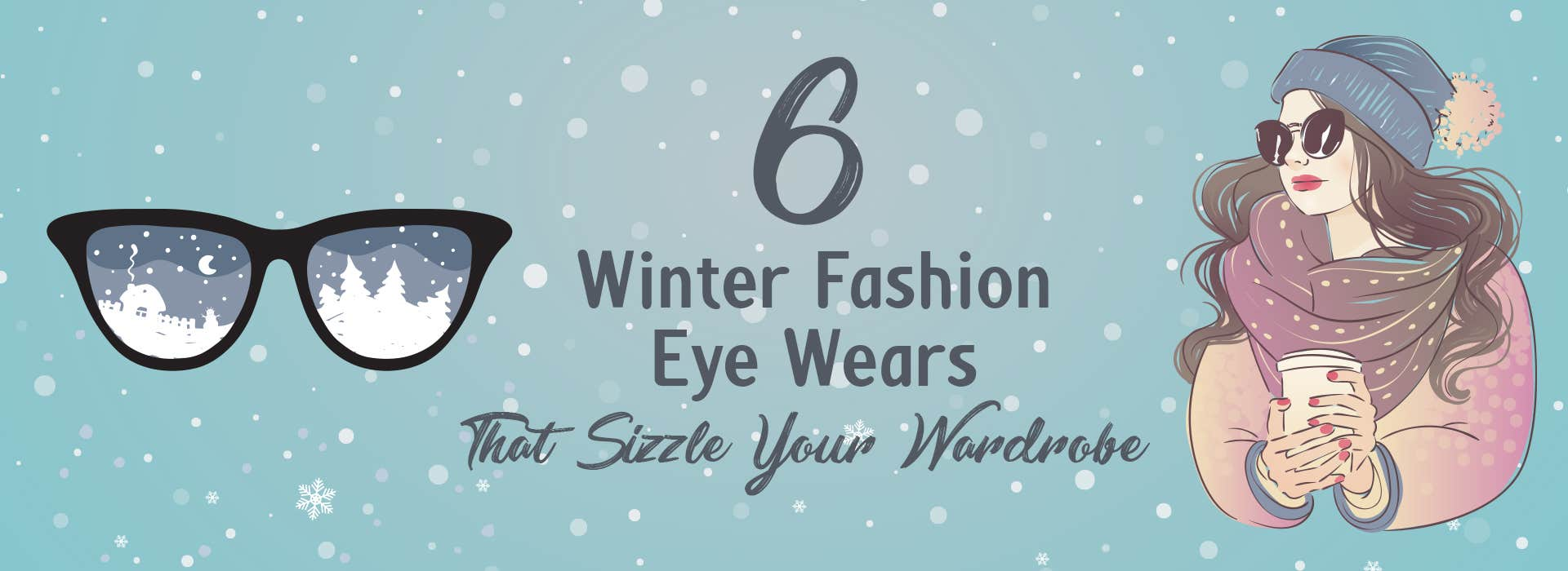 6 Winter Fashion Eye Wears That Sizzle Your Wardrobe