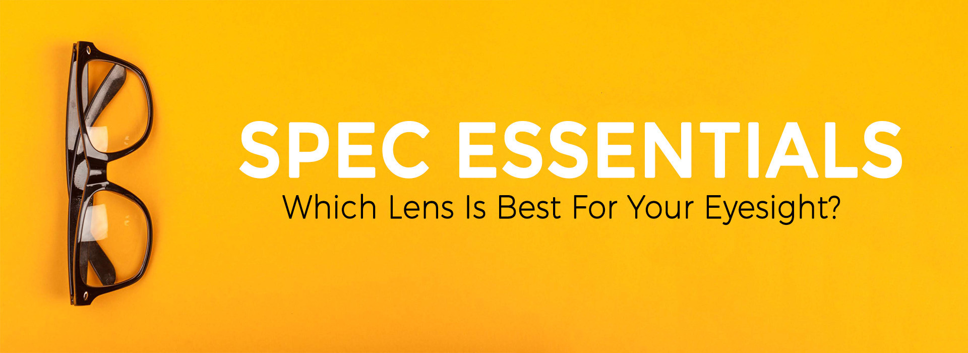 Spec Essentials: Which Lens Is Best For Your Eyesight?