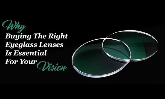 Why Buying The Right Eyeglass Lenses Is Essential For Your Vision?