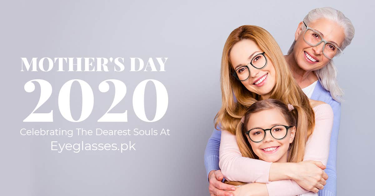 Mother's Day 2020 - Celebrating The Dearest Souls At Eyeglasses.pk