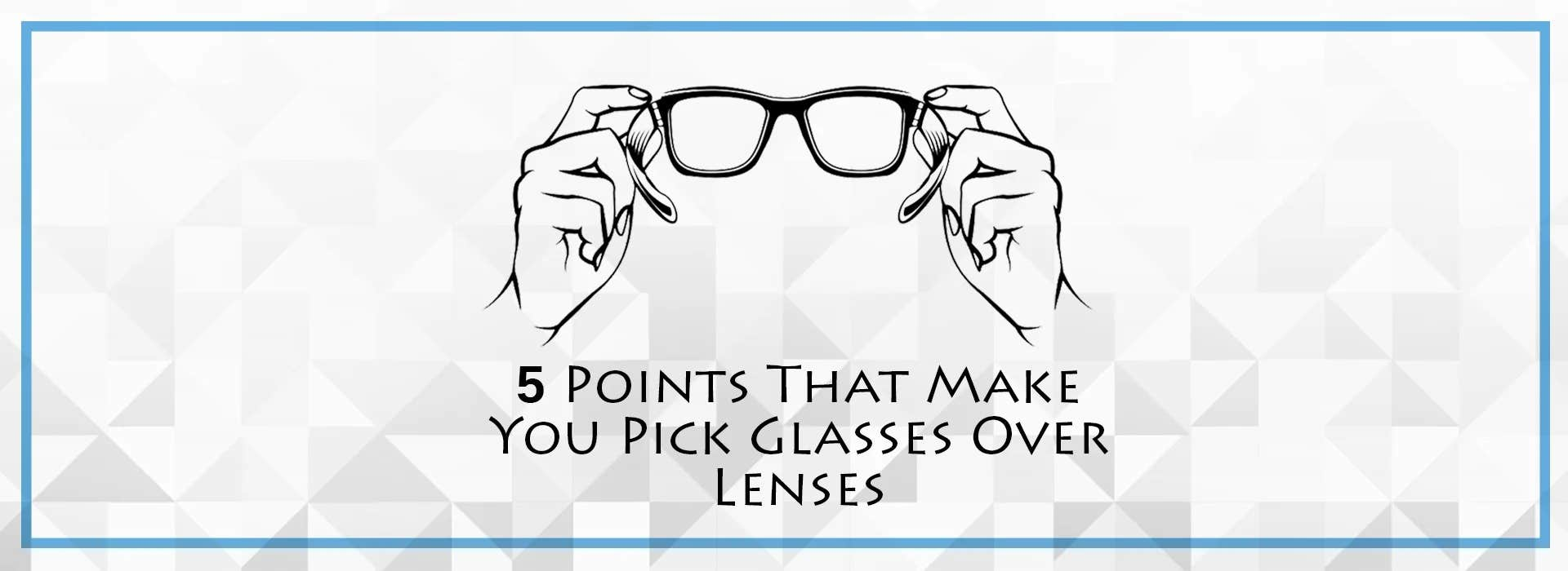 5 Points That Make You Pick Glasses Over Lenses