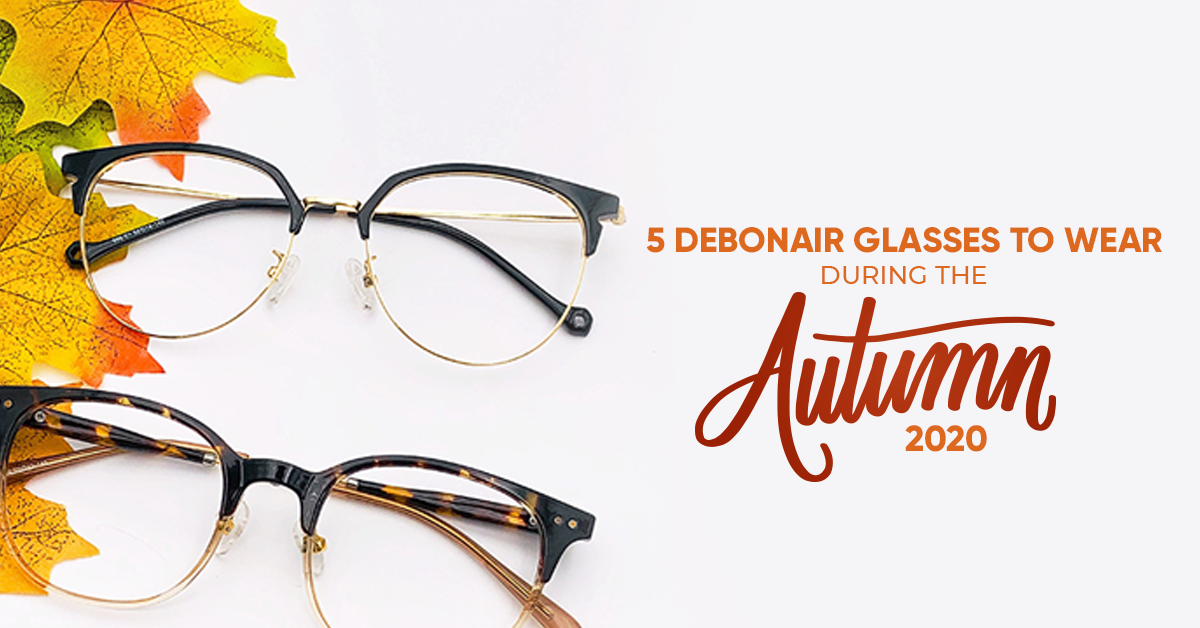 5 Debonair Glasses To Wear  During The Autumn 2020