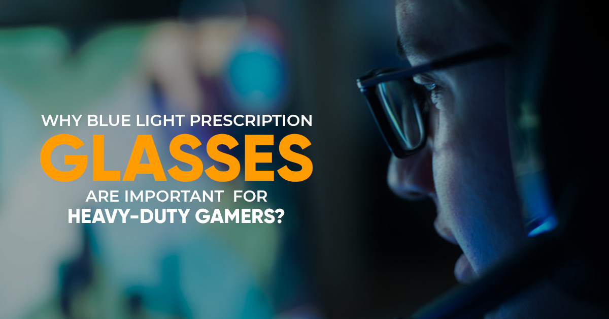 Why Blue Light Prescription Glasses Are Important  For Heavy-Duty Gamers?