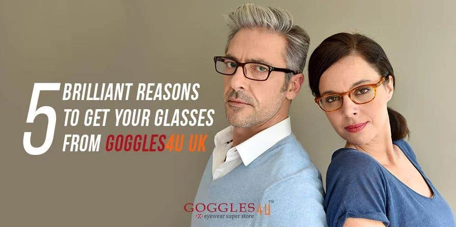 5 Brilliant Reasons To Get Your Glasses From Goggles4U UK