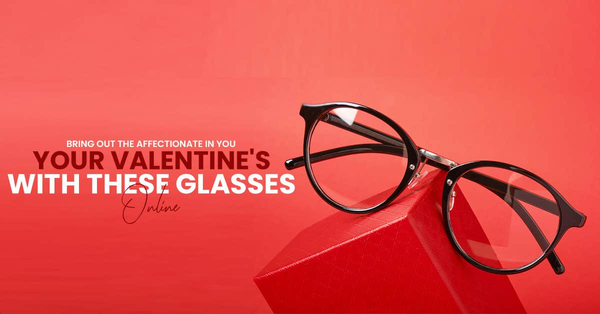 Bring Out The Affectionate In You - Celebrate Your Valentine's With These Glasses Online