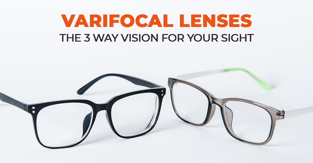 Varifocal Lenses: The 3 Way Vision For Your Sight