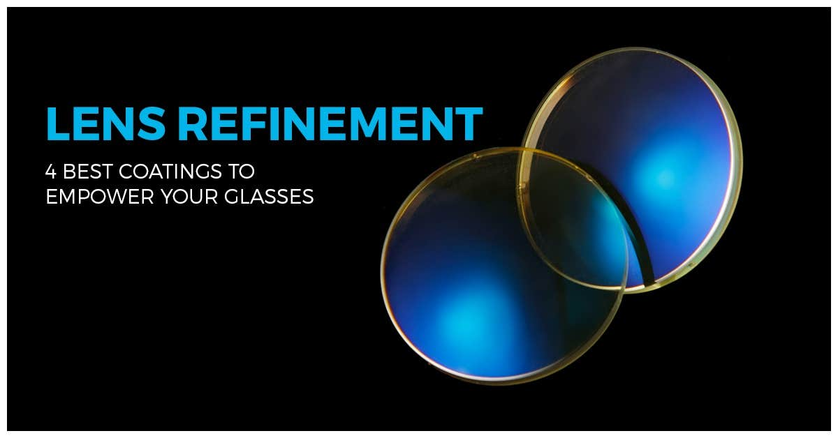 Lens Refinement: 4 Best coatings To Empower Your Glasses