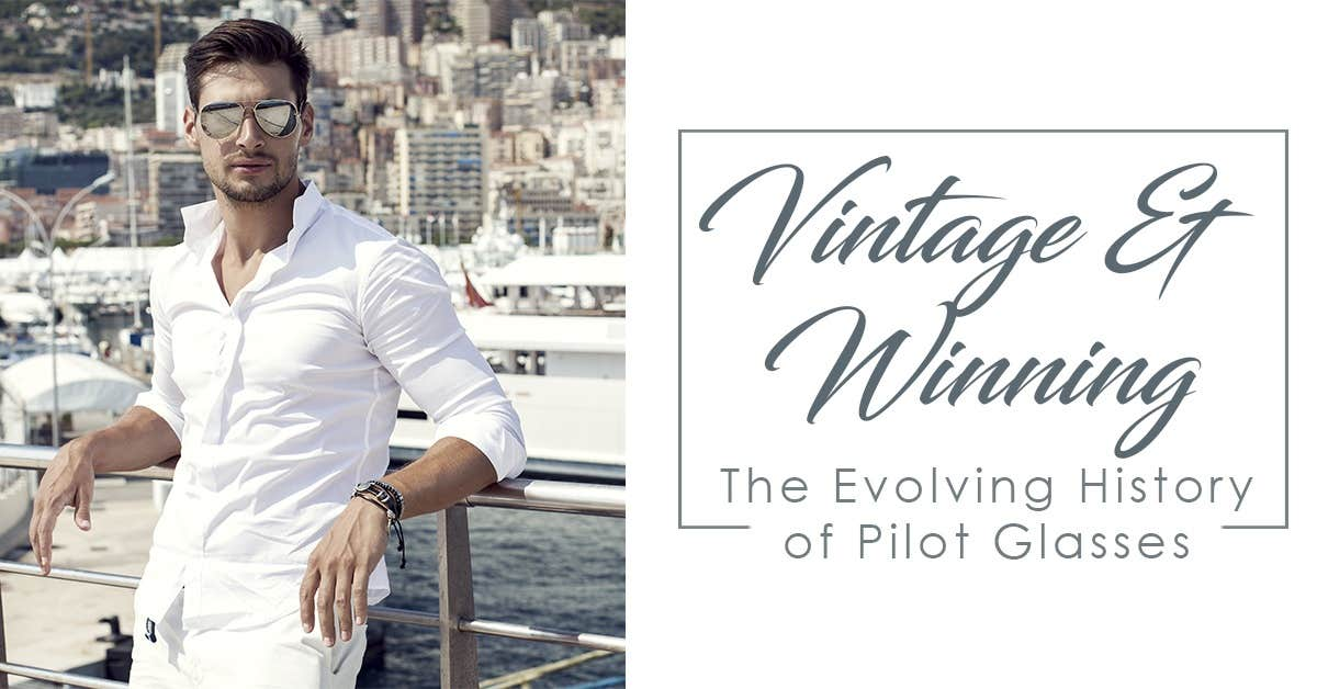 Vintage & Winning: The Evolving History of The Pilot Glasses