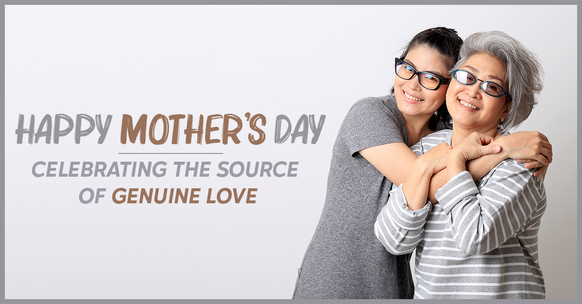 Happy Mother's Day: Celebrating The Source of Genuine Love