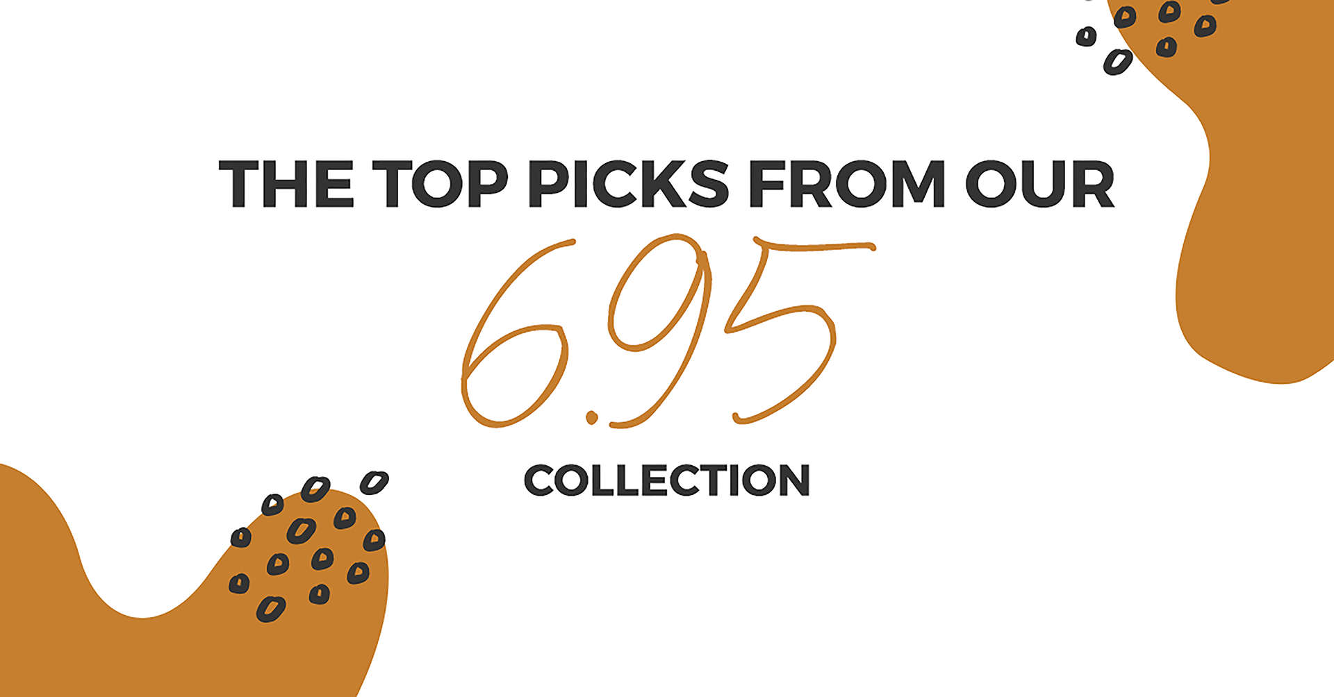 THE TOP PICKS FROM OUR £6.95 EYEWEAR COLLECTION