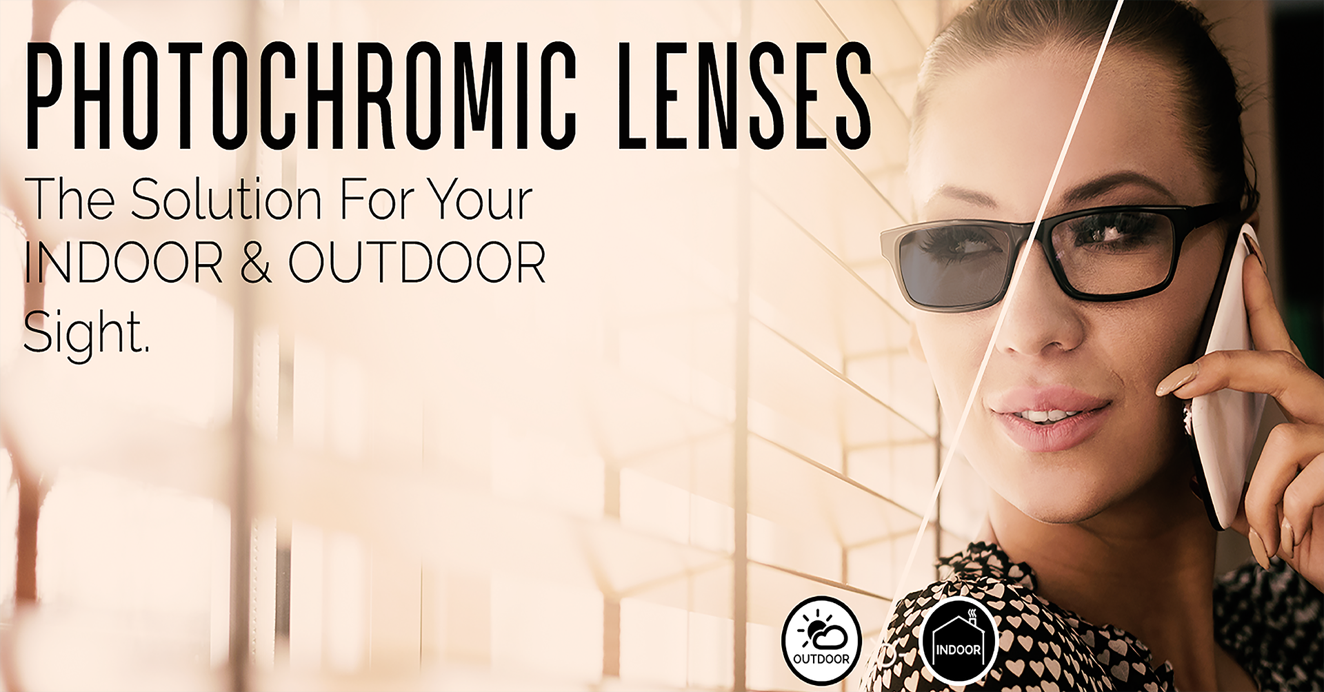 2)PHOTOCHROMIC LENSES: THE SOLUTION FOR YOUR INDOOR AND OUTDOOR VISION