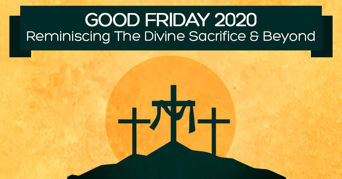 Good Friday 2020: Recalling The Divine Sacrifice & Beyond