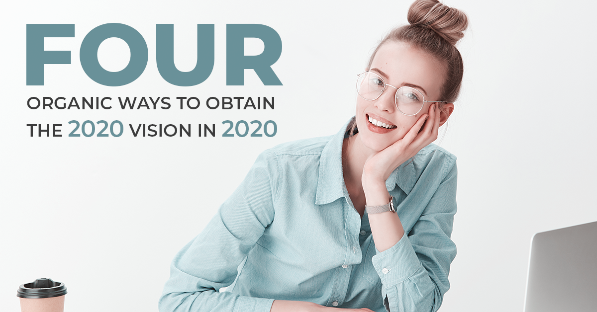 4 Organic Ways To Obtain The 2020 Vision In 2020