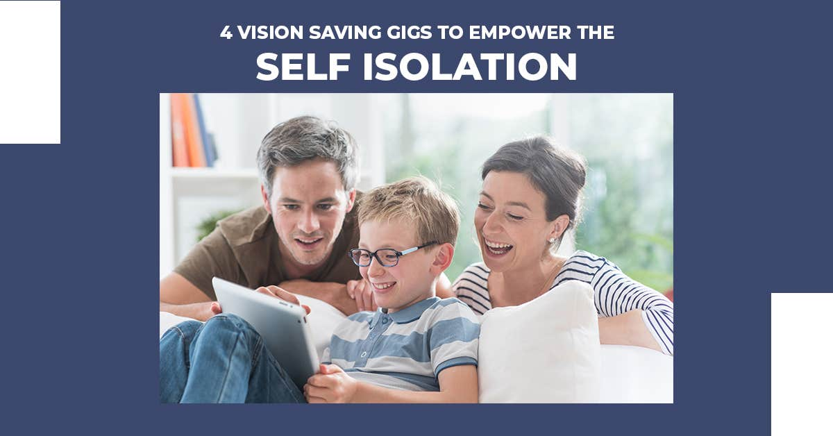 4 Vision Saving Gigs To Empower The Self-Isolation