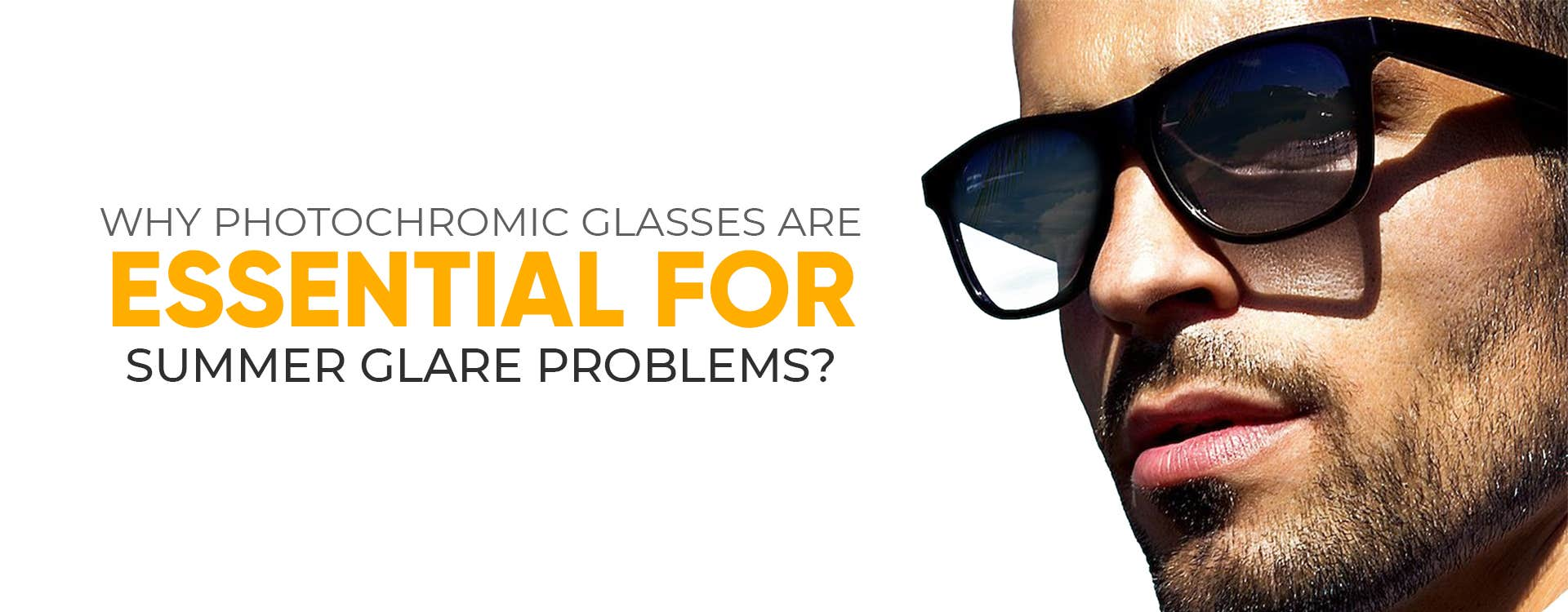 Why Photochromic Glasses Are Essential For The Summer Glare Problems?