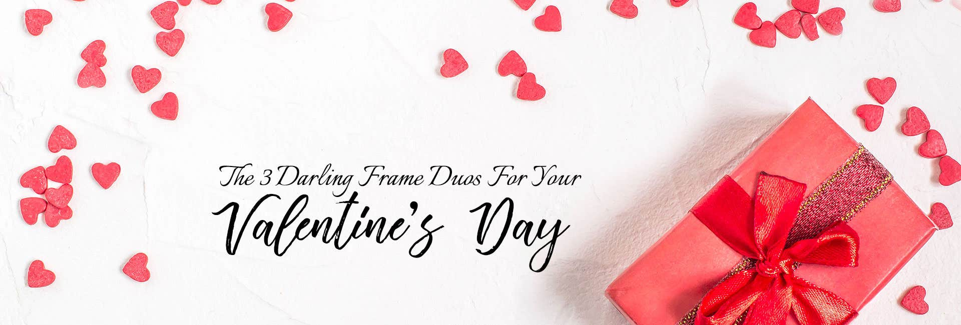 THE 3 DARLING FRAME DUOS FOR YOUR VALENTINE'S DAY
