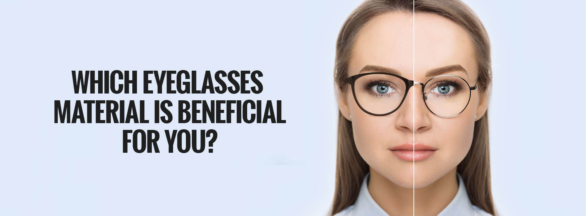 Which Eyeglasses Material Is Beneficial For You?