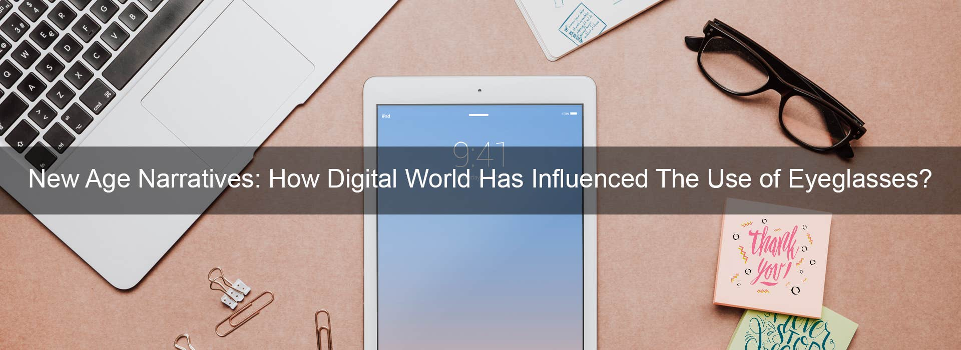 New Age Narratives: How Digital World Has Influenced The Use of Eyeglasses?